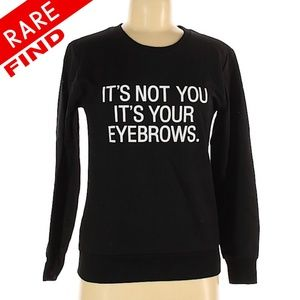 "Sweaters - LIKE NEW S Rare ""It's Your Eyebrows"" Sweater"